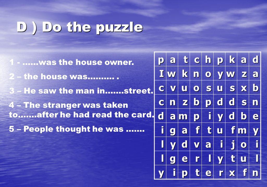 D ) Do the puzzle dakphctap azwyonkwI bxsusouvc nsddpbznc ebdyipmad ymfutfagi iojiavdyl lutylregl nfxretpiy 1 - ……was the house owner. 2 – the house w