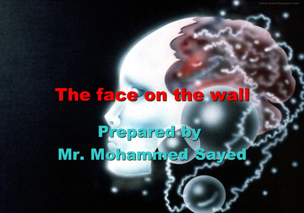 The face on the wall Prepared by Mr. Mohammed Sayed