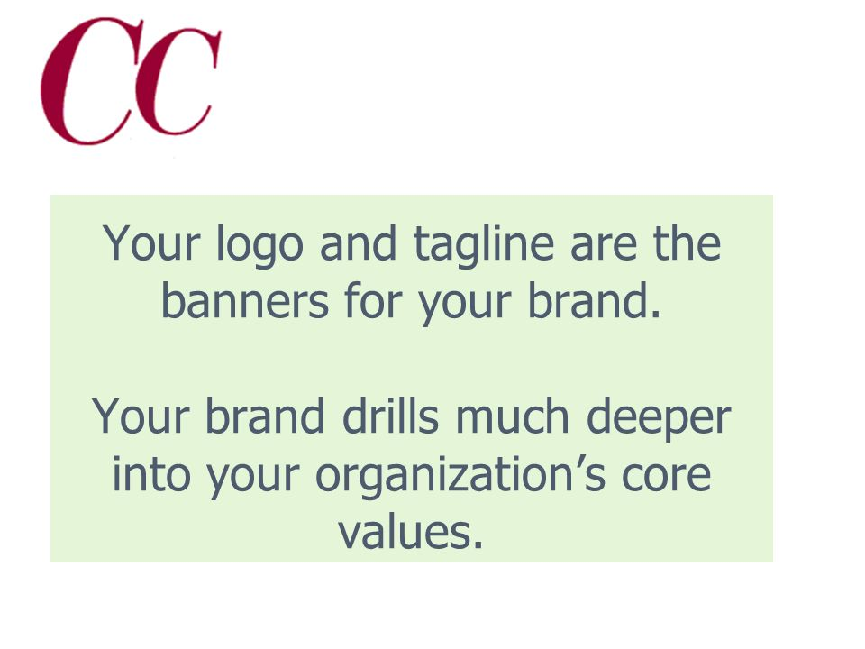 Branding myth #2 Once we have an attractive logo and catchy tagline, we have our brand.