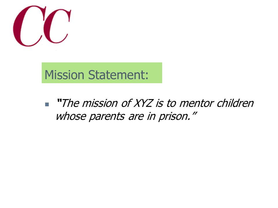 Mission Statement: Describes core goals and objectives Answers the question: Why do we exist