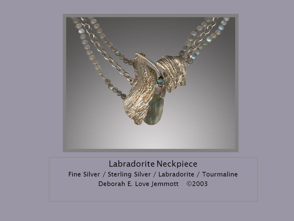Labradorite Neckpiece Fine Silver / Sterling Silver / Labradorite / Tourmaline Deborah E. Love Jemmott©2003