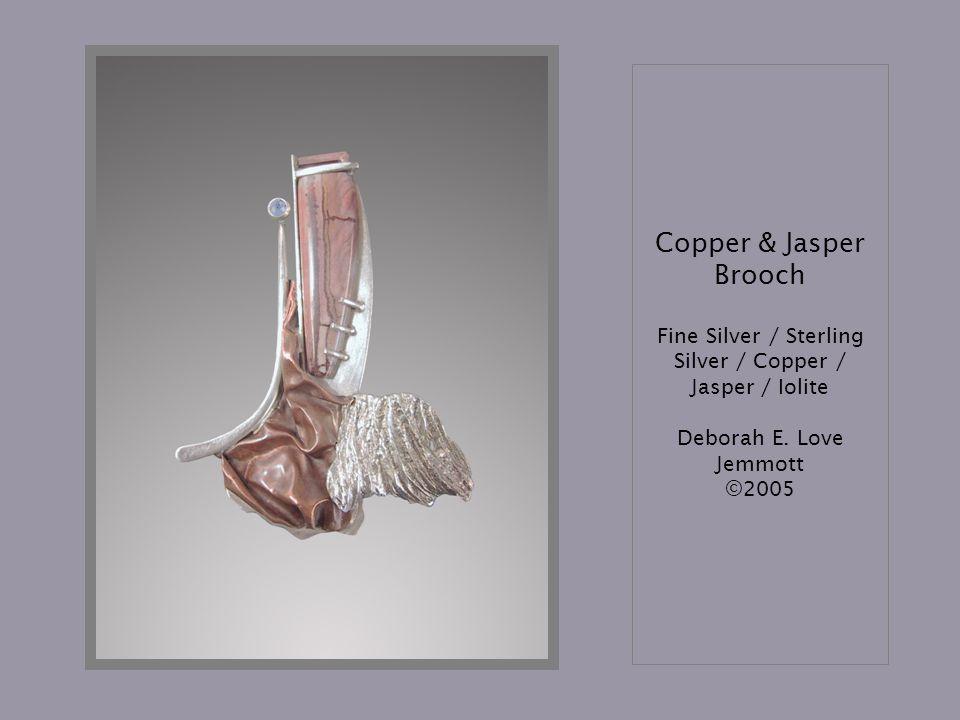 Copper & Jasper Brooch Fine Silver / Sterling Silver / Copper / Jasper / Iolite Deborah E. Love Jemmott ©2005