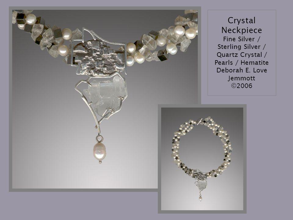 Crystal Neckpiece Fine Silver / Sterling Silver / Quartz Crystal / Pearls / Hematite Deborah E. Love Jemmott ©2006