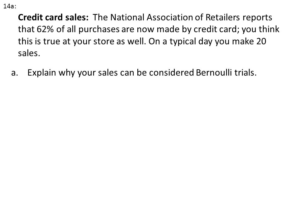 Credit card sales: The National Association of Retailers reports that 62% of all purchases are now made by credit card; you think this is true at your