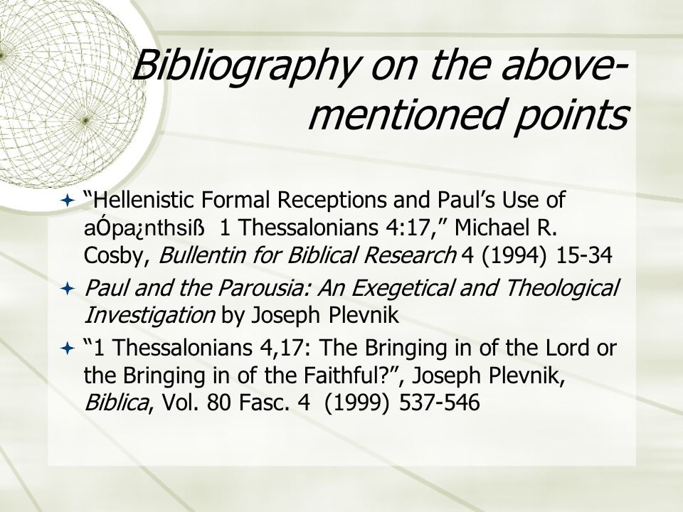 Bibliography on the above- mentioned points Hellenistic Formal Receptions and Pauls Use of a Ó pa ¿ nthsi ß 1 Thessalonians 4:17, Michael R.