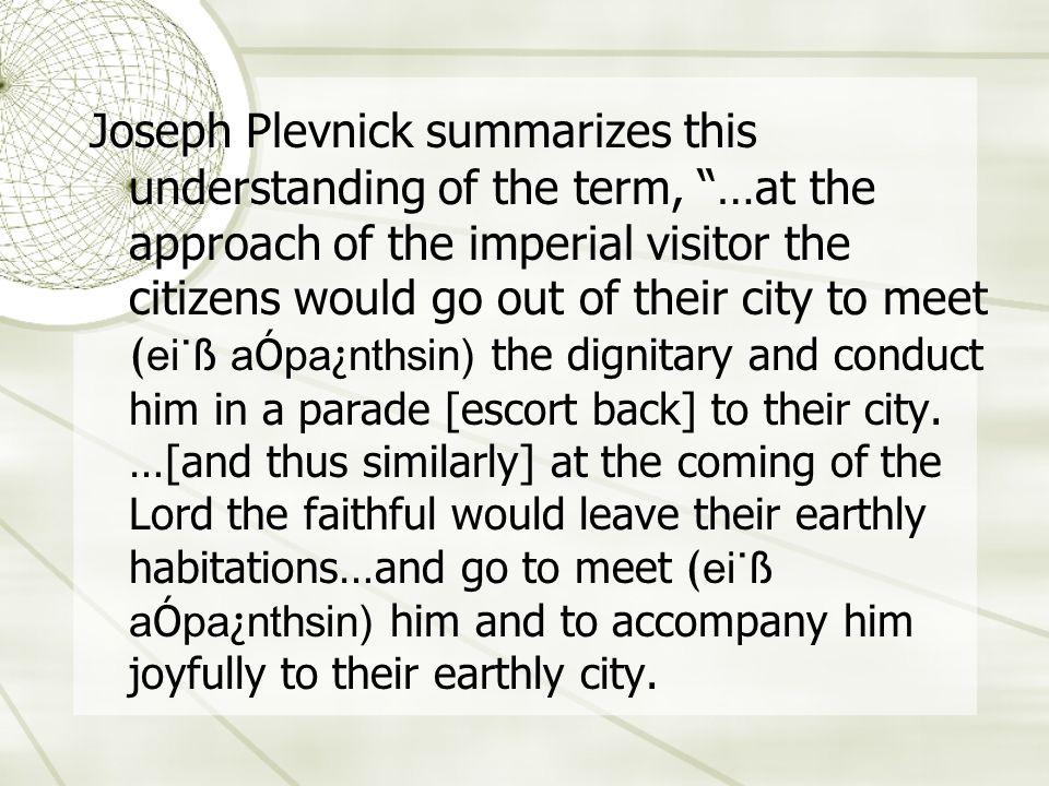 Joseph Plevnick summarizes this understanding of the term, …at the approach of the imperial visitor the citizens would go out of their city to meet (