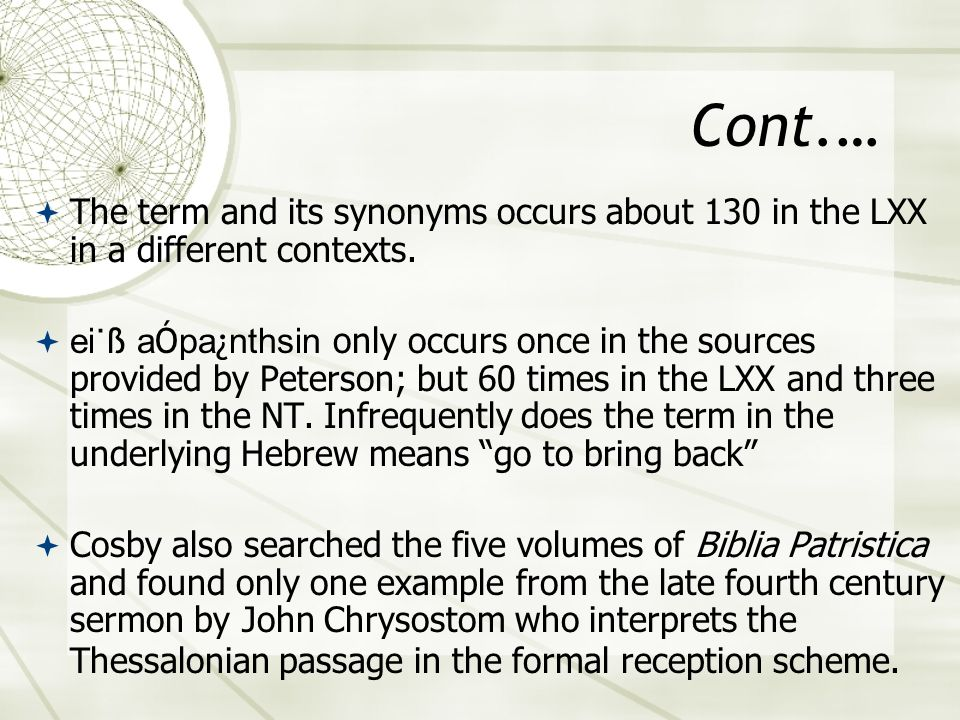 Cont.… The term and its synonyms occurs about 130 in the LXX in a different contexts. ei˙ ß a Ó pa ¿ nthsin only occurs once in the sources provided b