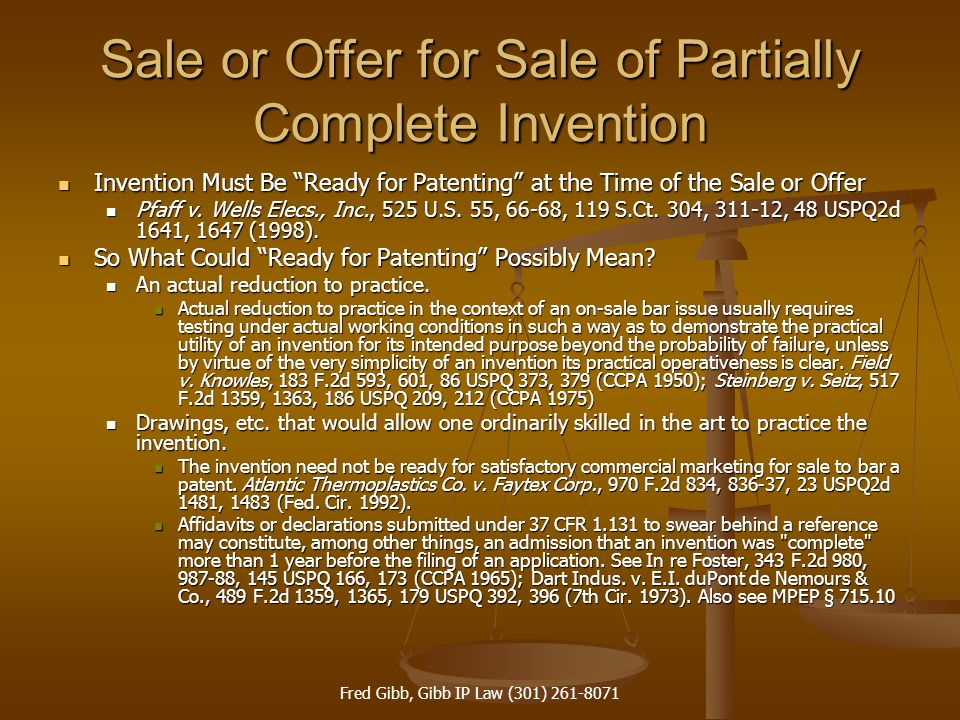Fred Gibb, Gibb IP Law (301) 261-8071 Sale or Offer for Sale of Partially Complete Invention Invention Must Be Ready for Patenting at the Time of the