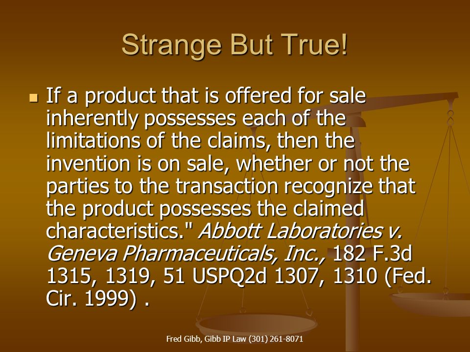 Fred Gibb, Gibb IP Law (301) 261-8071 Strange But True! If a product that is offered for sale inherently possesses each of the limitations of the clai