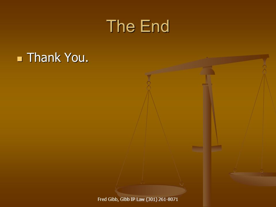 Fred Gibb, Gibb IP Law (301) 261-8071 The End Thank You. Thank You.