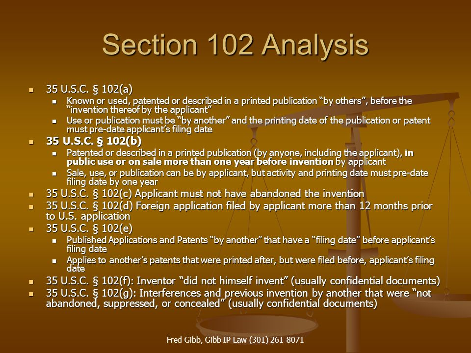 Fred Gibb, Gibb IP Law (301) 261-8071 Section 102 Analysis 35 U.S.C. § 102(a) 35 U.S.C. § 102(a) Known or used, patented or described in a printed pub
