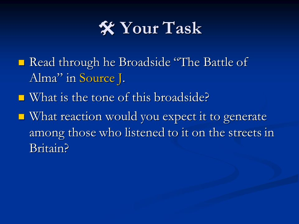 Your Task Your Task Read through he Broadside The Battle of Alma in Source J.