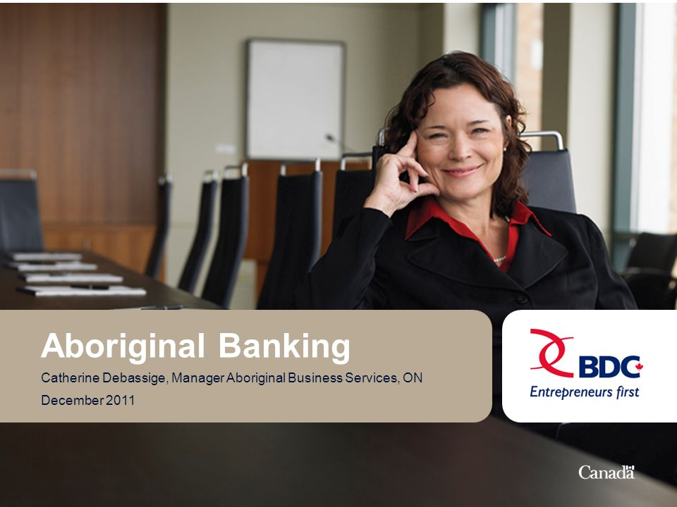 2Aboriginal Banking BDC Aboriginal Banking Objective: To provide an overview of BDCs Aboriginal Banking business solutions and Aboriginal market activity, while creating strong alliances with Aboriginal service providers to leverage Aboriginal business opportunities in Canada.
