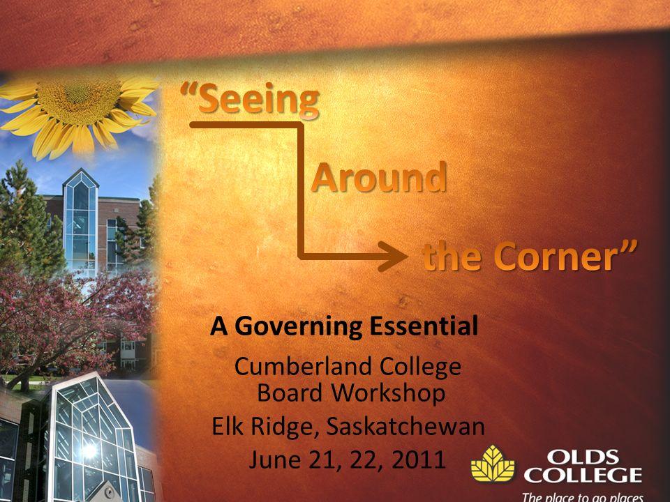Cumberland College Board Workshop Elk Ridge, Saskatchewan June 21, 22, 2011 A Governing Essential