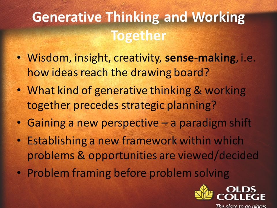 Generative Thinking and Working Together Wisdom, insight, creativity, sense-making, i.e.