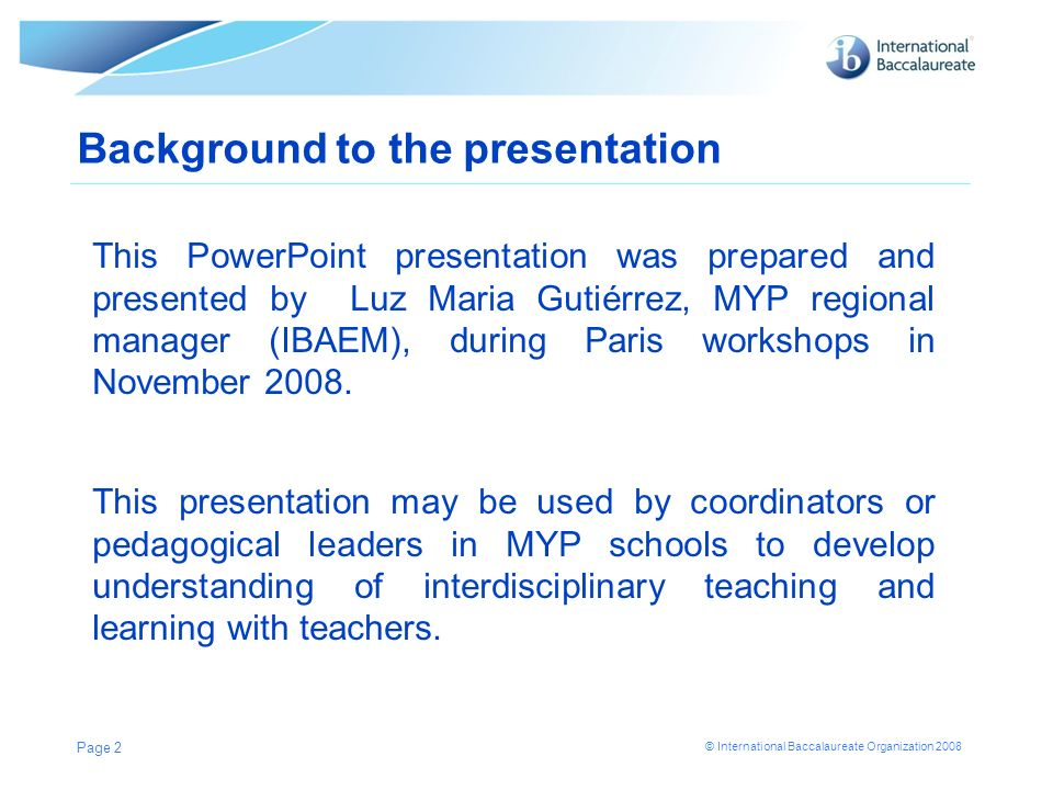 © International Baccalaureate Organization 2008 This PowerPoint presentation was prepared and presented by Luz Maria Gutiérrez, MYP regional manager (