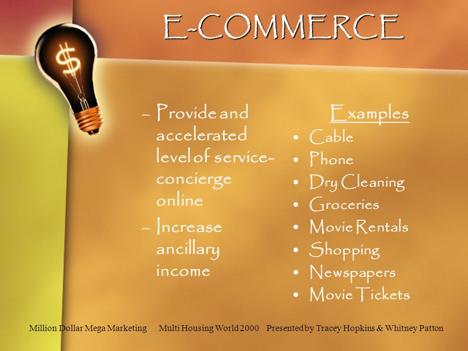 E-COMMERCE –Provide and accelerated level of service- concierge online –Increase ancillary income Examples Cable Phone Dry Cleaning Groceries Movie Rentals Shopping Newspapers Movie Tickets