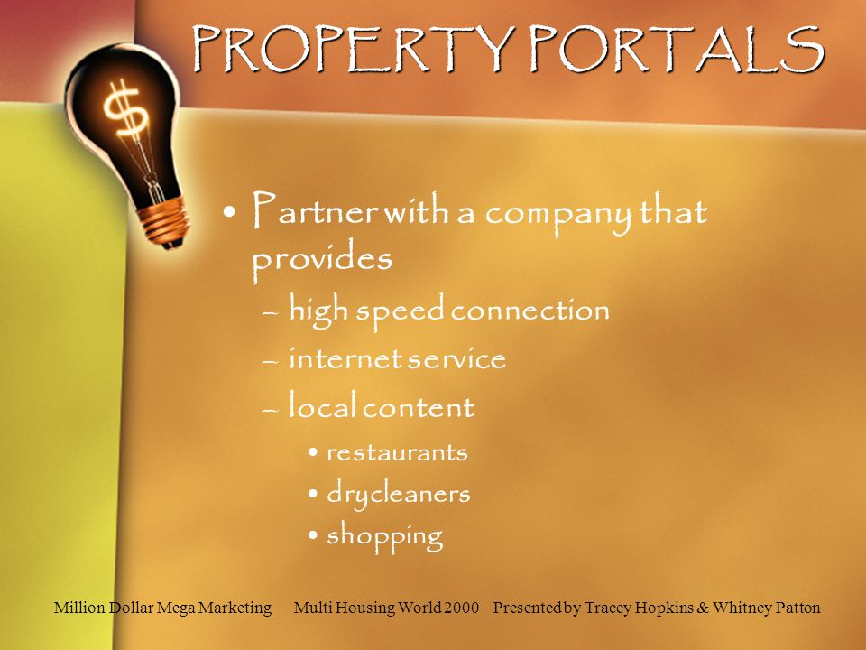 PROPERTY PORTALS Partner with a company that provides –high speed connection –internet service –local content restaurants drycleaners shopping