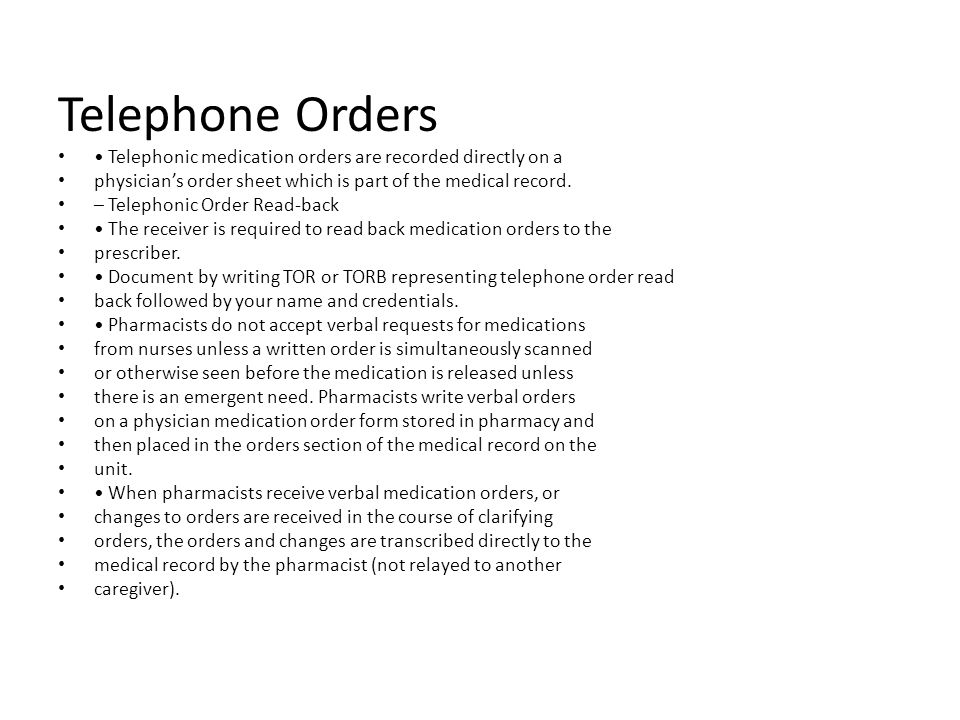Telephone Orders Telephonic medication orders are recorded directly on a physicians order sheet which is part of the medical record. – Telephonic Orde