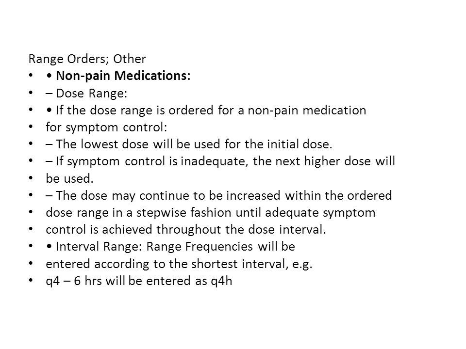 Range Orders; Other Non-pain Medications: – Dose Range: If the dose range is ordered for a non-pain medication for symptom control: – The lowest dose