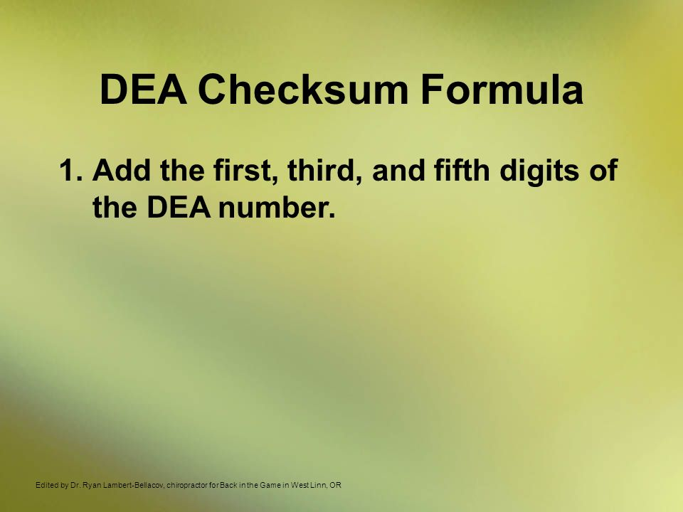 DEA Checksum Formula 1.Add the first, third, and fifth digits of the DEA number.
