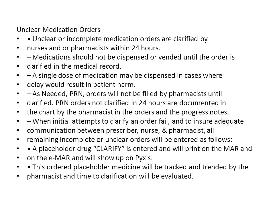 Unclear Medication Orders Unclear or incomplete medication orders are clarified by nurses and or pharmacists within 24 hours.