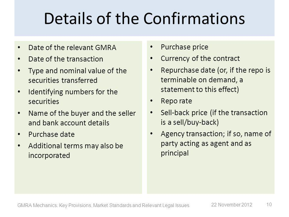 Details of the Confirmations Date of the relevant GMRA Date of the transaction Type and nominal value of the securities transferred Identifying number