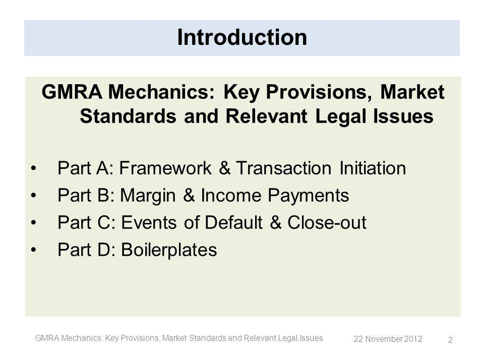 Close-out netting – Example (4) Step 2: Conversion of delivery obligations into cash obligations GMRA Mechanics: Key Provisions, Market Standards and Relevant Legal Issues 43 22 November 2012 Party A Party B Repurchase Price: $110 DMV: $90 Party B Party A DMV: $120 Repurchase Price: $105 T1 T2