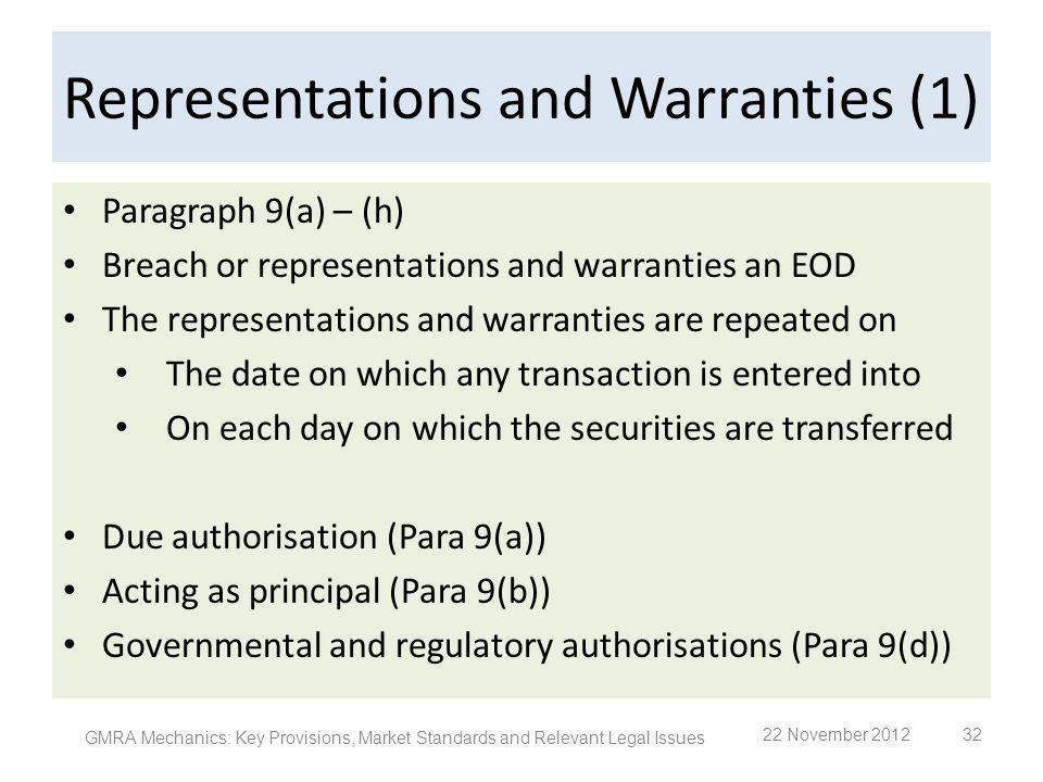 Representations and Warranties (1) Paragraph 9(a) – (h) Breach or representations and warranties an EOD The representations and warranties are repeate