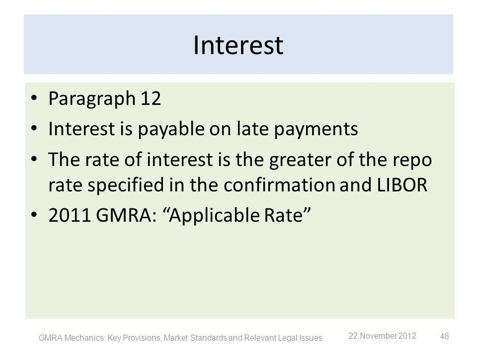 Interest Paragraph 12 Interest is payable on late payments The rate of interest is the greater of the repo rate specified in the confirmation and LIBO