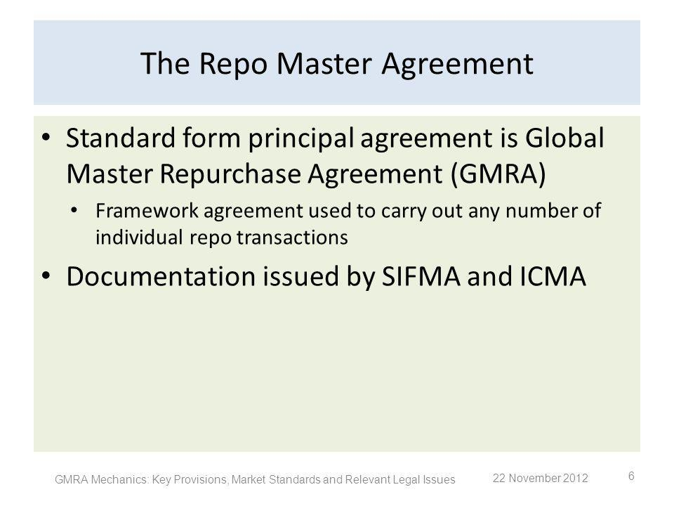 Initiation; Confirmation; Termination Paragraph 3 (a): A transaction may be entered into orally or in writing at the initiation of either the seller or the buyer (b): Obligation to deliver written confirmation (c): Purchase Date (d)&(e):Termination On demand transactions (f): Transfer of Equivalent Securities against payment of the Repurchase Price (Paragraph 2(pp)) Pricing Rate (Paragraph 2(jj)) GMRA Mechanics: Key Provisions, Market Standards and Relevant Legal Issues 17 22 November 2012