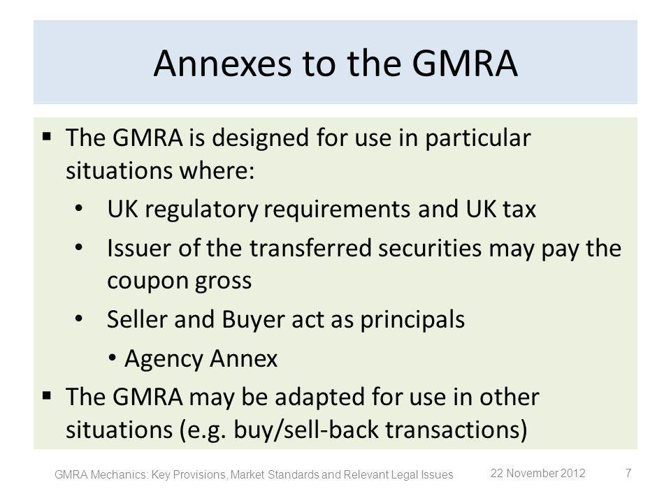 Interest Paragraph 12 Interest is payable on late payments The rate of interest is the greater of the repo rate specified in the confirmation and LIBOR 2011 GMRA: Applicable Rate GMRA Mechanics: Key Provisions, Market Standards and Relevant Legal Issues 48 22 November 2012