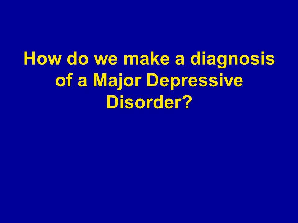 How do we make a diagnosis of a Major Depressive Disorder?