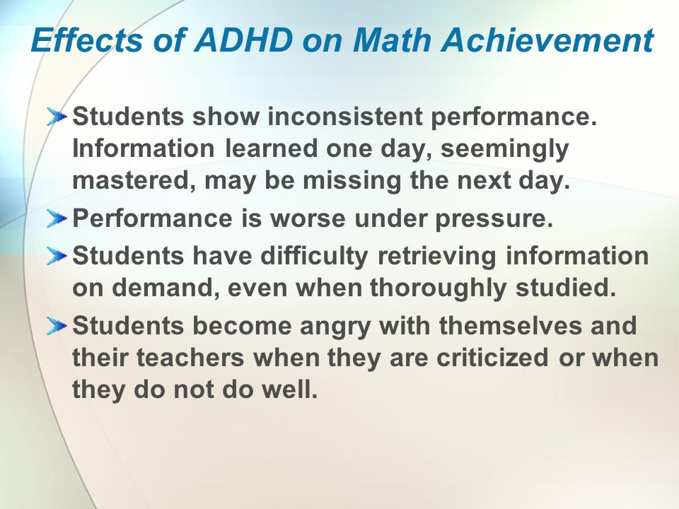 Effects of ADHD on Math Achievement Students show inconsistent performance.