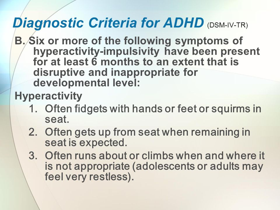 Diagnostic Criteria for ADHD (DSM-IV-TR) B.