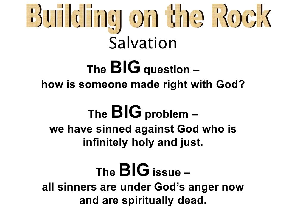 Salvation The BIG question – how is someone made right with God.