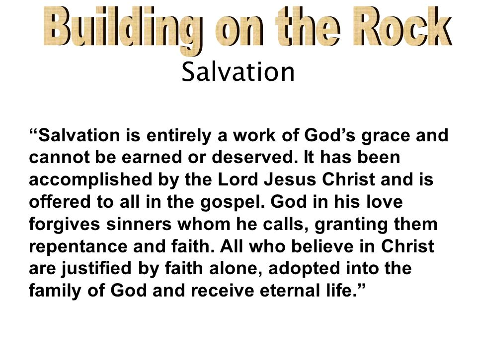 Salvation Salvation is entirely a work of Gods grace and cannot be earned or deserved.