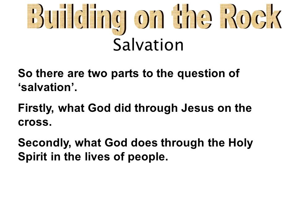 Salvation So there are two parts to the question of salvation.