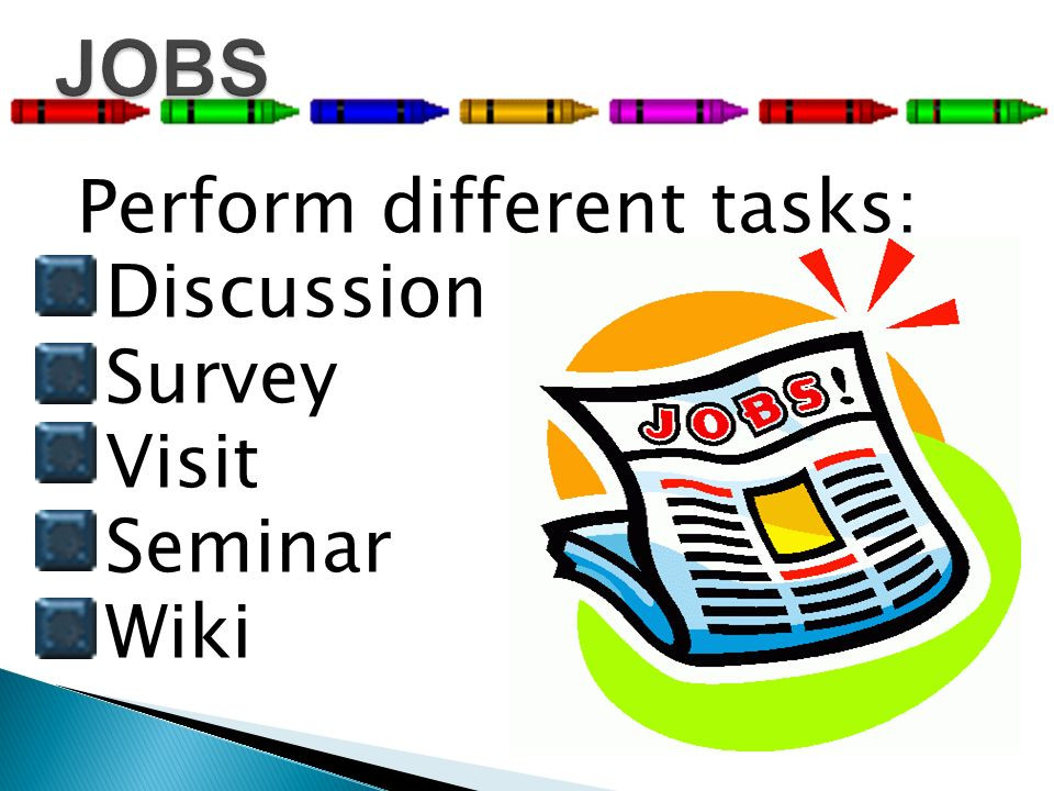 Perform different tasks: Discussion Survey Visit Seminar Wiki
