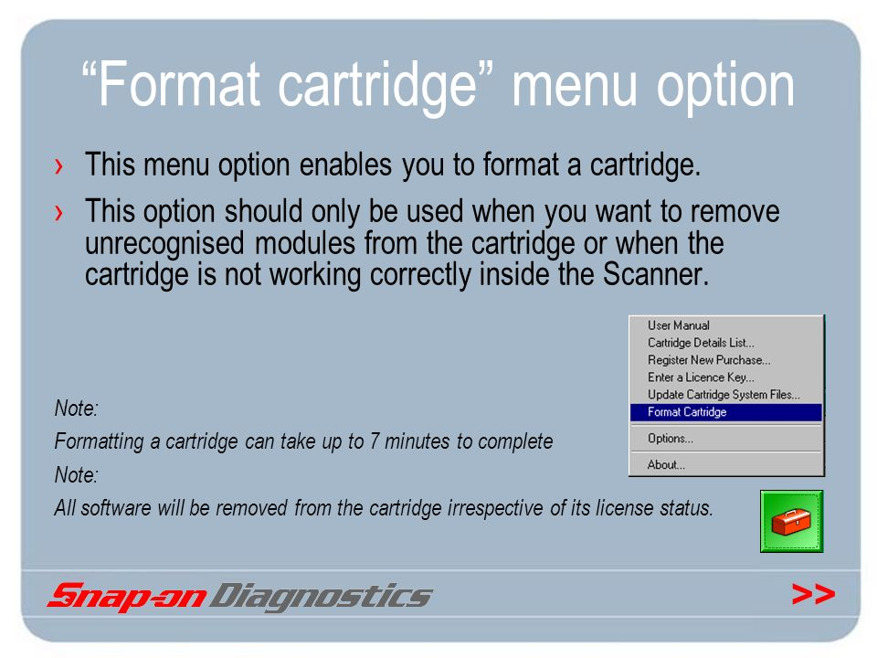 >> Format cartridge menu option This menu option enables you to format a cartridge. This option should only be used when you want to remove unrecognis
