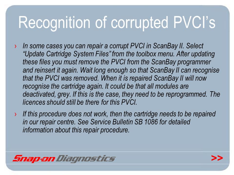 >> Recognition of corrupted PVCIs In some cases you can repair a corrupt PVCI in ScanBay II. Select Update Cartridge System Files from the toolbox men