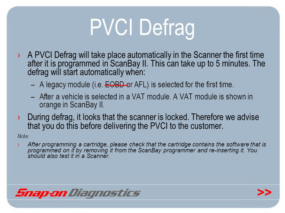 >> PVCI Defrag A PVCI Defrag will take place automatically in the Scanner the first time after it is programmed in ScanBay II. This can take up to 5 m
