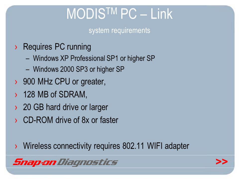 >> MODIS TM PC – Link system requirements Requires PC running –Windows XP Professional SP1 or higher SP –Windows 2000 SP3 or higher SP 900 MHz CPU or