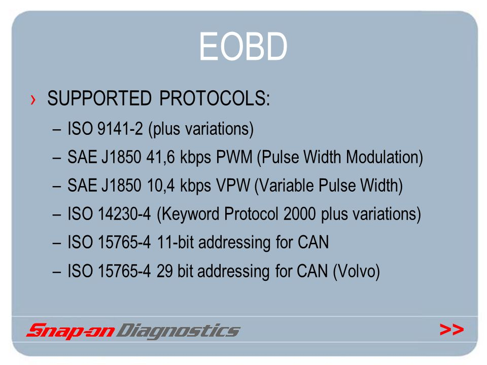 >> EOBD SUPPORTED PROTOCOLS: –ISO 9141-2 (plus variations) –SAE J1850 41,6 kbps PWM (Pulse Width Modulation) –SAE J1850 10,4 kbps VPW (Variable Pulse