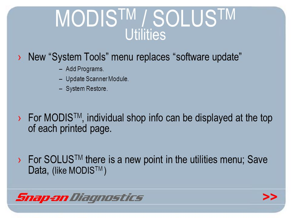>> MODIS TM / SOLUS TM Utilities New System Tools menu replaces software update –Add Programs. –Update Scanner Module. –System Restore. For MODIS TM,
