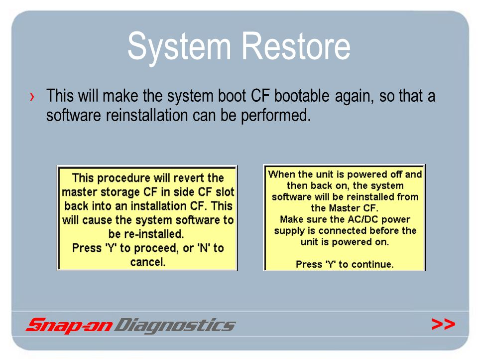 >> System Restore This will make the system boot CF bootable again, so that a software reinstallation can be performed.