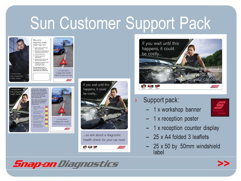 >> Sun Customer Support Pack Support pack: –1 x workshop banner –1 x reception poster –1 x reception counter display –25 x A4 folded 3 leaflets –25 x