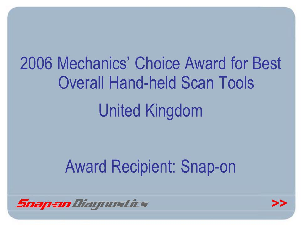 >> 2006 Mechanics Choice Award for Best Overall Hand-held Scan Tools United Kingdom Award Recipient: Snap-on