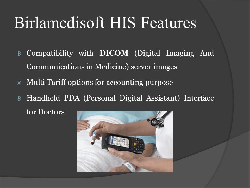 Compatibility with DICOM (Digital Imaging And Communications in Medicine) server images Multi Tariff options for accounting purpose Handheld PDA (Pers