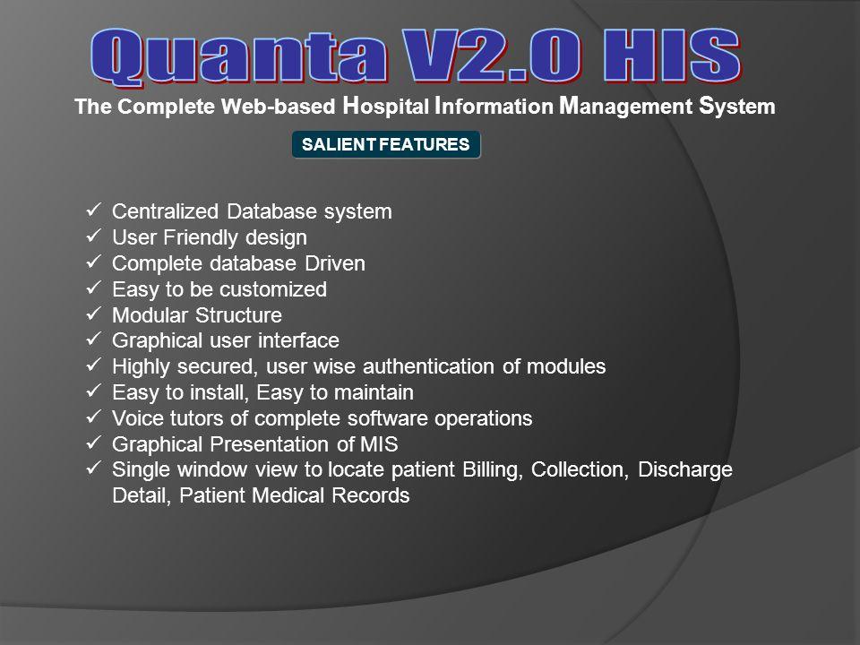The Complete Web-based H ospital I nformation M anagement S ystem SALIENT FEATURES Centralized Database system User Friendly design Complete database